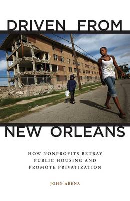 Driven from New Orleans: How Nonprofits Betray Public Housing and Promote Privatization (Paperback)