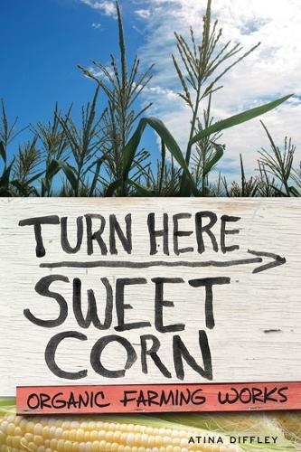 Turn Here Sweet Corn: Organic Farming Works (Hardback)