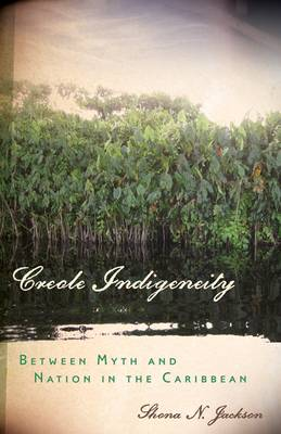 Creole Indigeneity: Between Myth and Nation in the Caribbean (Paperback)