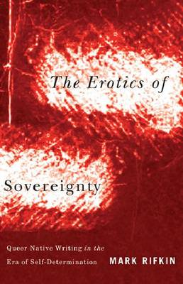 Erotics of Sovereignty: Queer Native Writing in the Era of Self-Determination (Paperback)