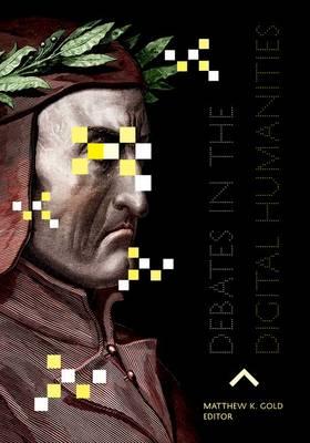 Debates in the Digital Humanities (Hardback)
