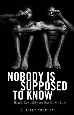 Nobody Is Supposed to Know: Black Sexuality on the Down Low (Paperback)