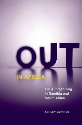 Out in Africa: LGBT Organizing in Namibia and South Africa - Social Movements, Protest and Contention (Hardback)