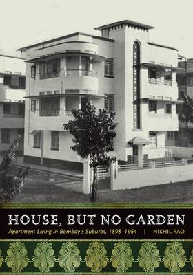 House, but No Garden: Apartment Living in Bombay's Suburbs, 1898-1964 (Paperback)