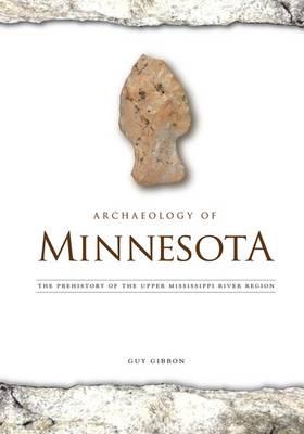 Archaeology of Minnesota: The Prehistory of the Upper Mississippi River Region (Hardback)