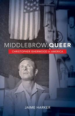 Middlebrow Queer: Christopher Isherwood in America (Paperback)