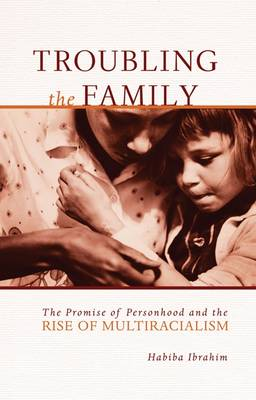 Troubling the Family: The Promise of Personhood and the Rise of Multiracialism - Difference Incorporated (Paperback)