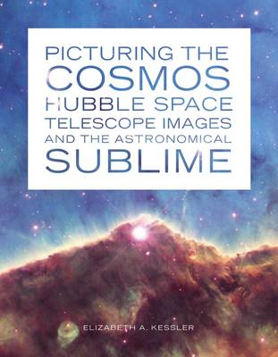 Picturing the Cosmos: Hubble Space Telescope Images and the Astronomical Sublime (Paperback)