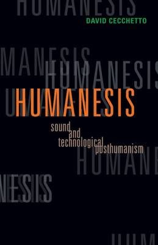 Humanesis: Sound and Technological Posthumanism - Posthumanities (Paperback)