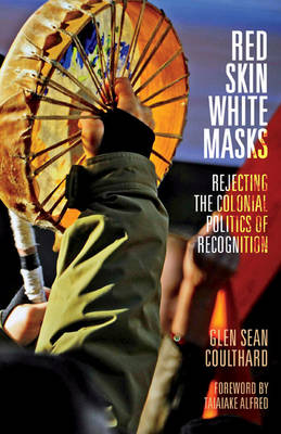 Red Skin, White Masks: Rejecting the Colonial Politics of Recognition - Indigenous Americas (Paperback)