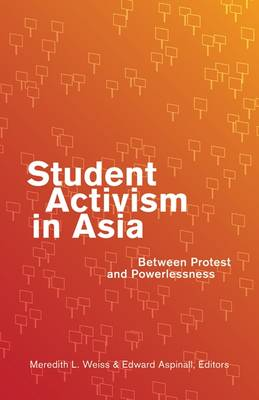 Student Activism in Asia: Between Protest and Powerlessness (Paperback)