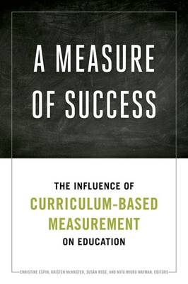 A Measure of Success: The Influence of Curriculum-Based Measurement on Education (Hardback)