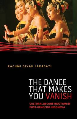 The Dance That Makes You Vanish: Cultural Reconstruction in Post-Genocide Indonesia - Difference Incorporated (Paperback)