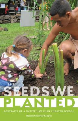 The Seeds We Planted: Portraits of a Native Hawaiian Charter School - First Peoples: New Directions in Indigenous Studies (Paperback)