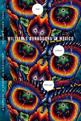 The Stray Bullet: William S. Burroughs in Mexico (Hardback)