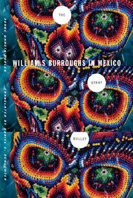 The Stray Bullet: William S. Burroughs in Mexico (Paperback)