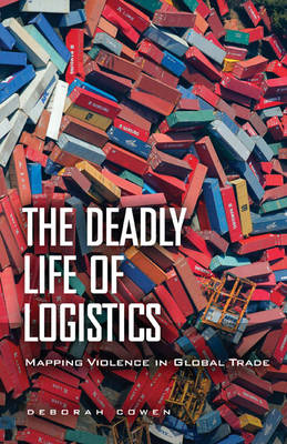 The Deadly Life of Logistics: Mapping Violence in Global Trade (Paperback)