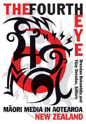 The Fourth Eye: Maori Media in Aotearoa New Zealand - Indigenous Americas (Paperback)