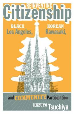 Reinventing Citizenship: Black Los Angeles, Korean Kawasaki, and Community Participation - Critical American Studies (Paperback)