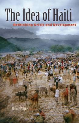 The Idea of Haiti: Rethinking Crisis and Development (Paperback)