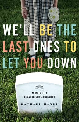 We'll Be the Last Ones to Let You Down: Memoir of a Gravedigger's Daughter (Paperback)