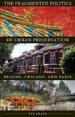 The Fragmented Politics of Urban Preservation: Beijing, Chicago, and Paris - Globalization and Community (Paperback)