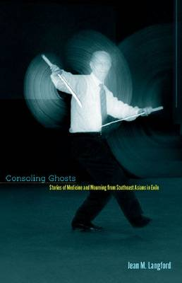Consoling Ghosts: Stories of Medicine and Mourning from Southeast Asians in Exile (Paperback)