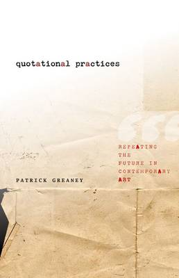 Quotational Practices: Repeating the Future in Contemporary Art (Hardback)