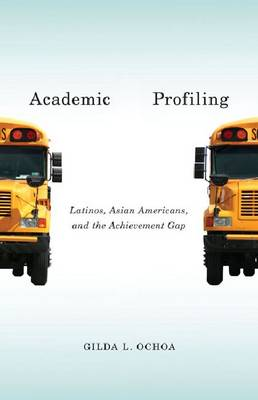 Academic Profiling: Latinos, Asian Americans, and the Achievement Gap (Paperback)