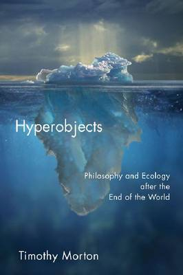 Hyperobjects: Philosophy and Ecology after the End of the World - Posthumanities (Paperback)