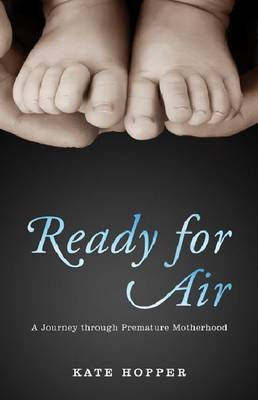 Ready for Air: A Journey through Premature Motherhood (Paperback)