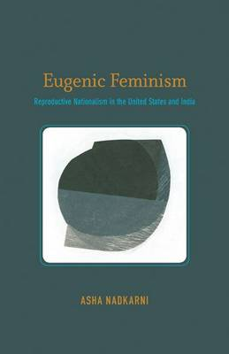 Eugenic Feminism: Reproductive Nationalism in the United States and India (Paperback)