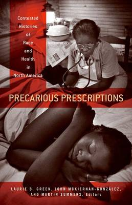 Precarious Prescriptions: Contested Histories of Race and Health in North America (Hardback)