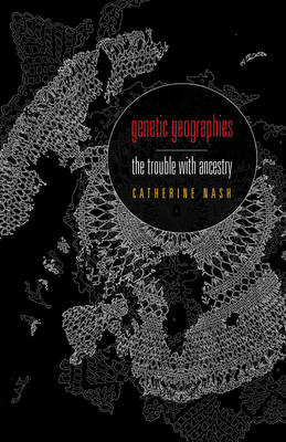 Genetic Geographies: The Trouble with Ancestry (Paperback)