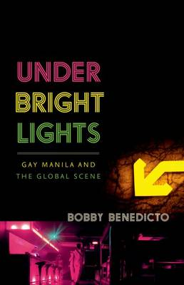 Under Bright Lights: Gay Manila and the Global Scene - Difference Incorporated (Hardback)