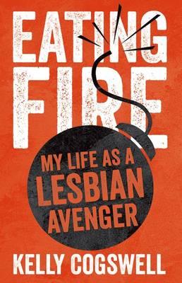 Eating Fire: My Life as a Lesbian Avenger (Hardback)