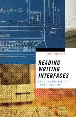 Reading Writing Interfaces: From the Digital to the Bookbound - Electronic Mediations (Paperback)