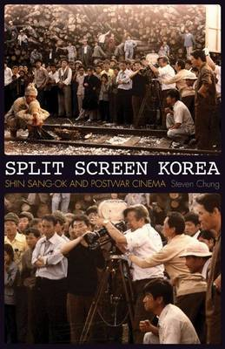 Split Screen Korea: Shin Sang-ok and Postwar Cinema (Paperback)