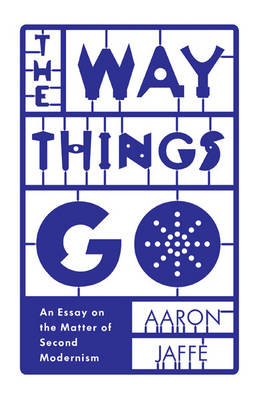 The Way Things Go: An Essay on the Matter of Second Modernism (Paperback)