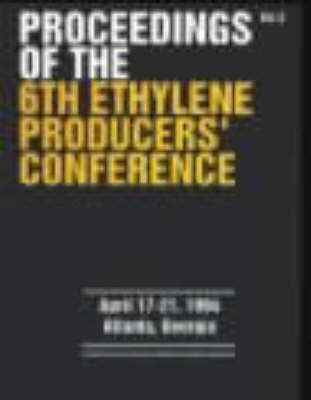 Ethylene Producers Conference: 6th: Proceedings (Paperback)