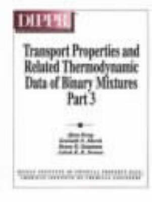 Transport Properties and Related Thermodynamic Data of Binary Mixtures: 580 Mixture Property Tables v. 3 (Hardback)