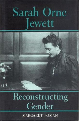Sarah Orne Jewett: Reconstructing Gender (Hardback)