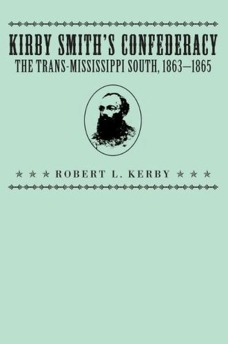 Kirby Smith's Confederacy: Trans-Mississippi South, 1863-65 (Paperback)