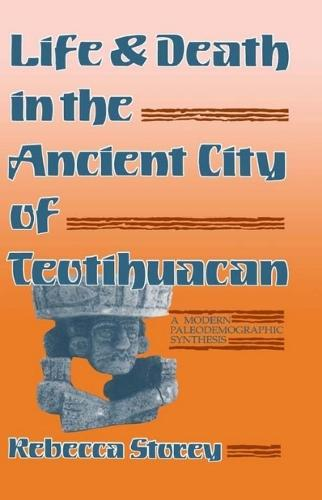 Life and Death in the Ancient City of Teotihuacan: A Modern Paleodemographic Synthesis (Paperback)