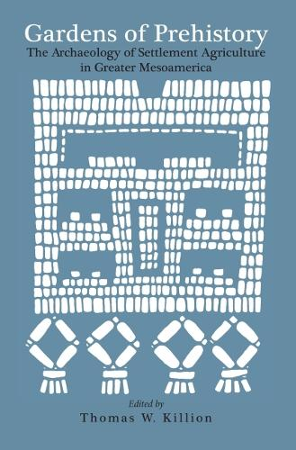 Gardens of Prehistory: Archaeology of Settlement Agriculture in Greater Mesoamerica (Paperback)