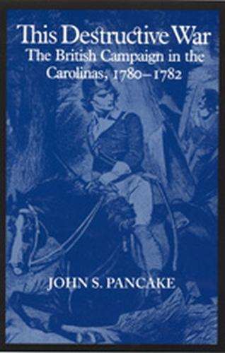 This Destructive War: British Campaign in the Carolinas, 1780-82 (Paperback)