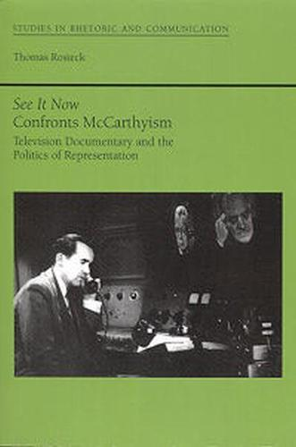 See it Now Confronts McCarthyism: Television Documentary and the Politics of Representation - Studies in Rhetoric & Communication (Hardback)