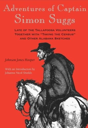 """Adventures of Captain Simon Suggs: Late of the Tallapoosa Volunteers : Together with """"""""Taking the Census"""""""" and Other Alabama Sketches - The Library of Alabama classics (Paperback)"""