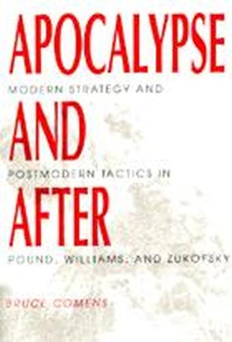 Apocalypse and After: Modern Strategy and Postmodern Tactics in Pound, Williams and Zukofsky (Paperback)