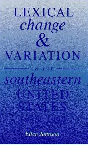 Lexical Change and Variation in the Southeastern United States, 1930-90 (Paperback)